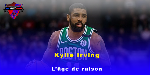 [NBA] Kyrie Irving, l'âge de raison