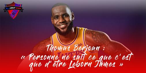 Thomas Berjoan : «Personne ne sait ce que c'est que d'être LeBron James.»
