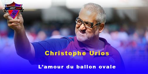 Christophe Urios : L'amour du ballon ovale