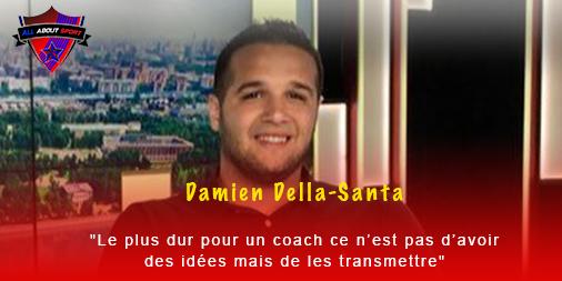 [Interview] Damien Della-Santa : «Le plus dur pour un coach ce n'est pas d'avoir des idées mais de les transmettre»
