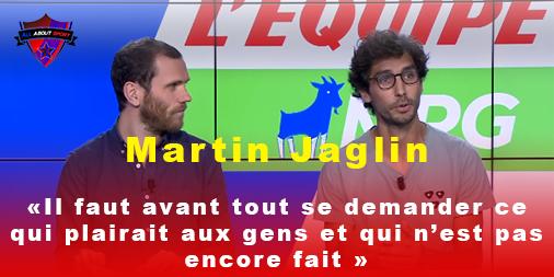 [Interview] Martin Jaglin : «Il faut avant tout se demander ce qui plairait aux gens et qui n'est pas encore fait»